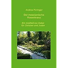 Der messianische Rosenkranz: Ein meditatives Gebet für Christen und Juden (German Edition)