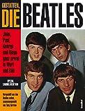 Gestatten, die Beatles - John, Paul, George und Ringo ganz privat an Wort und Bild