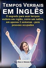 Tempos Verbais em inglês: O segredo para usar em 2 semanas, como um nativo, tempos verbais em inglês - para pe