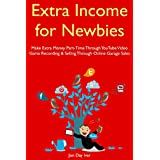Extra Income for Newbies:  Make Extra Money Part-Time Through YouTube Video Game Recording & Selling Through Online...