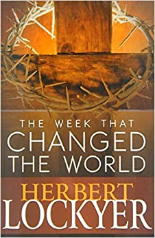 Book The Week That Changed the World by Herbert Lockyer (2013-01-01)
