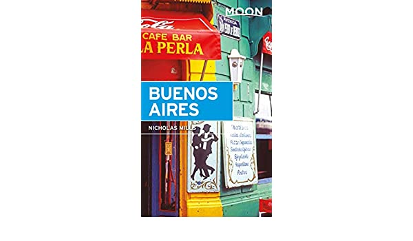 Amazon.com: Moon Buenos Aires (Travel Guide) eBook: Nicholas Mills: Kindle Store