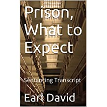 Prison, What to Expect: Sentencing Transcript (Prison Series Book 6)