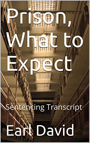 Prison, What to Expect: Sentencing Transcript (Prison Series Book 6) by [David, Earl]