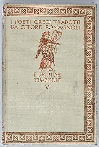 Tragedie : vol. 4 : Eraclidi ; Ifigenia in Aulide  Ifigenia in Tauride