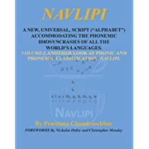 "Navlipi Volume 1: A New, Universal, Script (""Alphabet"") Accommodating The Phonemic Idiosyncrasies of All World's Languages. Volume 1, Another Look At Phonic and Phonemic Classification: Navlipi"