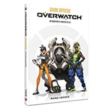 Guide officiel Overwatch : introduction à l'univers du jeu (French Edition)