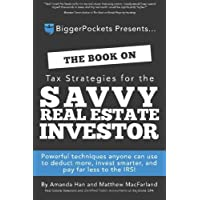 The Book on Tax Strategies for the Savvy Real Estate Investor: Powerful techniques anyone can use to deduct more, invest smarter, and pay far less to the IRS!