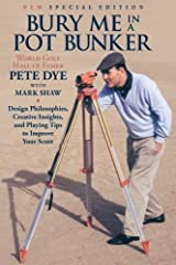 Bury Me In A Pot Bunker (New Special Edition): Design Philosophies, Creative Insights and Playing Tips to Improve Your Score from the World's Most Challenging Golf Course Architect Paperback