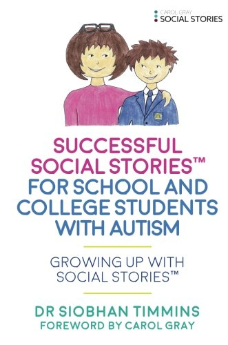 Successful Social Stories™ For School And College Students With Autism: Growing Up With Social Stories™