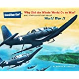 Why Did the Whole World Go to War?: And Other Questions About... World War II (Good Question!)