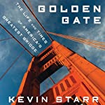 Golden Gate: The Life and Times of America's Greatest Bridge | Kevin Starr