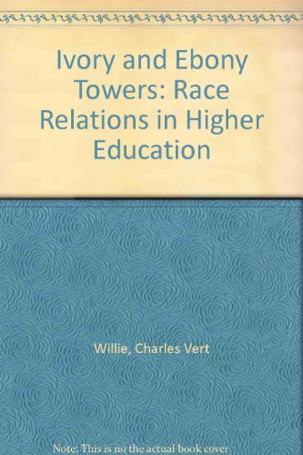 Ivory and Ebony Towers: Race Relations in Higher Education