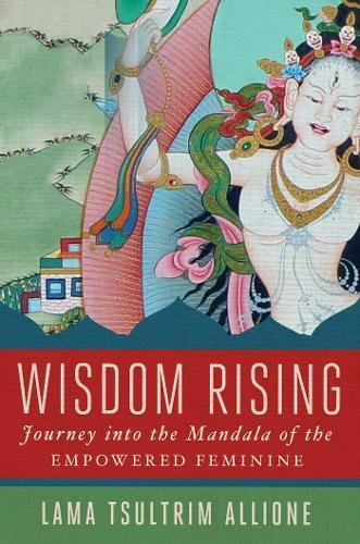 (Wisdom Rising: Journey into the Mandala of the Empowered Feminine)