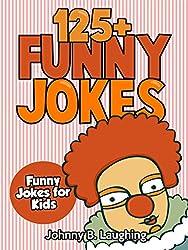 Children's Book: Funny Jokes for Kids (EARLY & BEGINNER READERS): 125+ Funny Jokes (Jokes for Kids - Kids Jokes - Funny Jokes - Books for Kids) (English Edition)