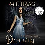 Depravity: A Beastly Tale, Book 1 | M.J. Haag