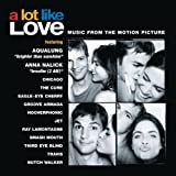 Music from the motion picture 'A Lot Like Love' features tracks by Third Eye Blind ('Semi-Charmed Life'), Smash Mouth ('Walkin' On The Sun'), Eagle-Eye Cherry ('Save Tonight'), The Cure ('Mint Car'), Hooverphonic ('Mad About You'), Ray LaMontagne ('T...