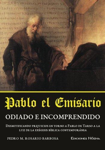 Pablo el emisario: Odiado e incomprendido (Spanish Edition) [Pedro M. Rosario-Barbosa] (Tapa Blanda)