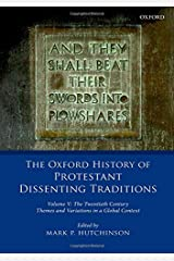 The Oxford History of Protestant Dissenting Traditions, Volume V: The Twentieth Century: Themes and Variations in a Global Context Hardcover