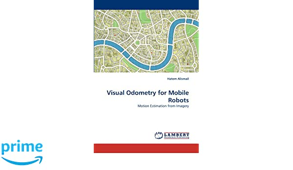 Visual Odometry for Mobile Robots: Motion Estimation from