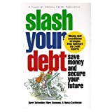 Slash Your Debt: Save Money and Secure Your Future -- Winning debt consolidation strategies from America's top credit experts