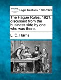 The Hague Rules, 1921, discussed from the business side by one who was There, L. C. Harris, 1240073682
