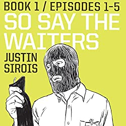 So Say the Waiters (episodes 1-5)