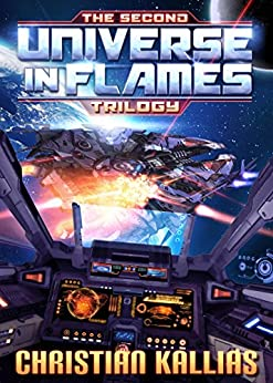 The Second Universe in Flames Trilogy (Books 4 to 6): The Beginning of the End, Rise of the Ultra Fury & Shadows of Olympus (UiF Space Opera Book 2) by [Kallias, Christian]