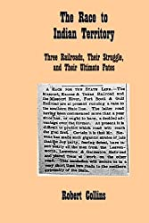The Race to Indian Territory: Three Railroads, Their Struggle, and Their Ultimate Fates