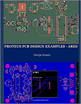 Proteus Pcb Design Examples Ares Shopov George 9781692153564 Amazon Com Books