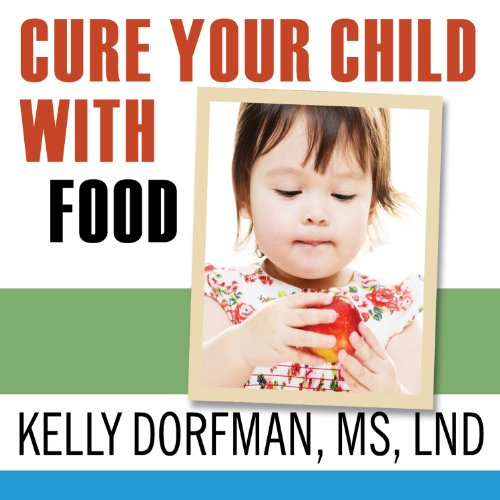 Cure Your Child with Food!: The Hidden Connection Between Nutrition and Childhood Ailments cover