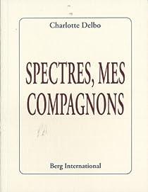 Spectres mes compagnons. Lettre à Louis Jouvet par Delbo