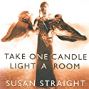 Take One Candle Light a Room Audiobook by Susan Straight Narrated by Romy Nordlinger