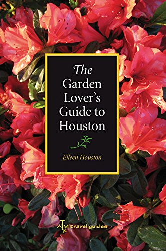 The Garden Lover's Guide to Houston (W. L. Moody Jr. Natural History)