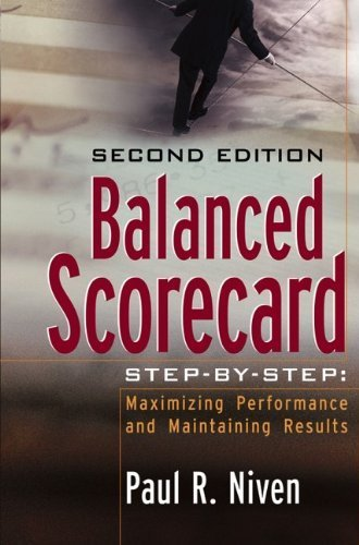 Balanced Scorecard Step-by-Step: Maximizing Performance and Maintaining Results by Paul R. Niven (2006-09-01)