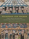 Pilgrimage and Pogrom : Violence, Memory, and Visual Culture at the Host-Miracle Shrines of Germany and Austria, Merback, Mitchell B., 0226520196