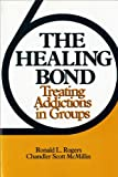 The Healing Bond : Treating Addictions in Groups, Rogers, Ronald L. and McMillan, C. Scott, 0393700887