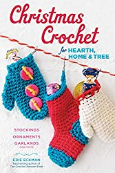 Christmas Crochet for Hearth, Home & Tree: Stockings, Ornaments, Garlands, and More
