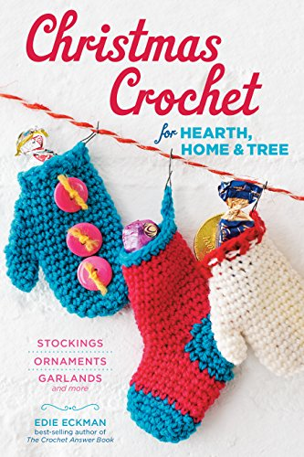 Christmas Crochet for Hearth, Home & Tree: Stockings, Ornaments, Garlands, and More (Gifts Christmas Crochet)