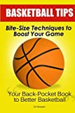 Basketball Tips: Bite-Size Techniques To Boost Your Game