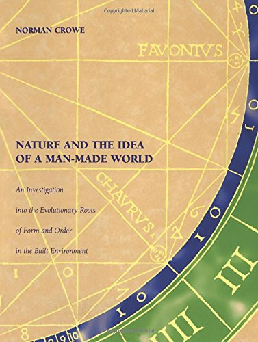 Nature and the Idea of a Man-Made World: An Investigation into the Evolutionary Roots of Form and Order in the Built Env