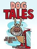DOG TALES! (Books for Kids, Bedtime Stories, Children Books): 25 Cute Short Stories for Kids (Animal Reading Series)