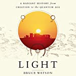 Light: A Radiant History from Creation to the Quantum Age | Bruce Watson