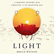 Light: A Radiant History from Creation to the Quantum Age Audiobook by Bruce Watson Narrated by Michael Butler Murray