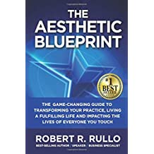The Aesthetic Blueprint: The Game-changing Guide to  Transforming Your Practice,  Living a Fulfilling Life and Impacting  the Lives of Everyone You Touch