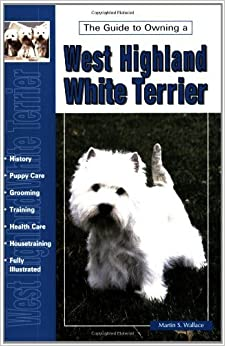 Book Guide to Owning a West Highland Terrier by Martin S. Wallace (1996-01-02)