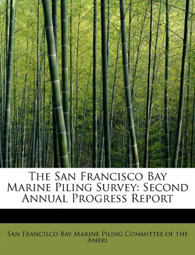 Read Online The San Francisco Bay Marine Piling Survey: Second Annual Progress Report pdf epub