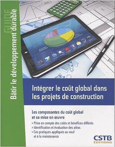 Lire en ligne Intégrer le coût global dans les projets de construction : Les composantes du coût global et sa mise en oeuvre pdf ebook