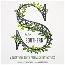 S Is for Southern: A Guide to the South, from Absinthe to Zydeco Audiobook by  Editors of Garden and Gun, David DiBenedetto Narrated by Graham Halstead