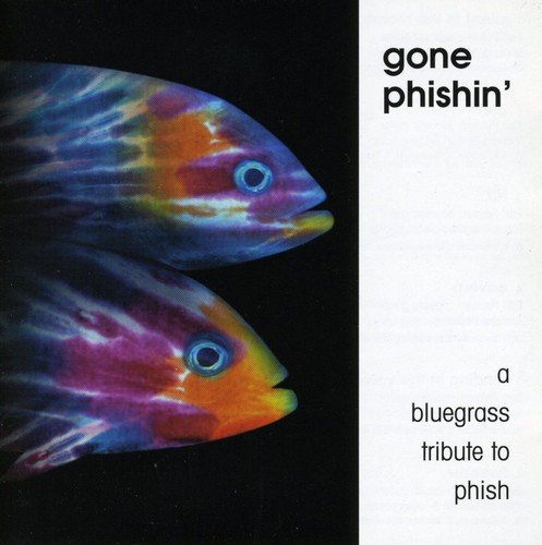 Gone Phishin: A Bluegrass Tribute by CMH